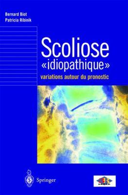 Scoliose Idiopathique: Variations Autour Du Pronostic 9782287018664