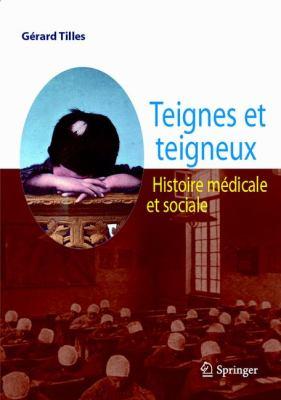 Teignes Et Teigneux: Histoire M Dicale Et Sociale