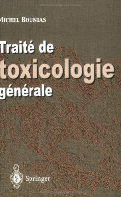 Trait de Toxicologie G N Rale: Du Niveau Mol Culaire A L' Chelle Plan Taire