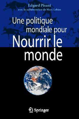 Une Politique Mondiale Pour Nourrir Le Monde 9782287718106