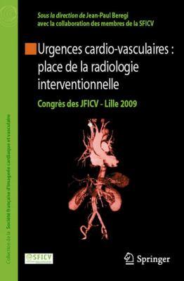 Urgences Cardio-Vasculaires: Place de La Radiologie Interventionnelle: Congres Des Jficv - Lille 2009 9782287991653