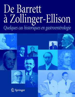 de Barrett Zollinger-Ellisson: Quelques Cas Historiques En Gastroent Rologie 9782287770326