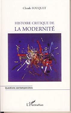Histoire critique de la modernit (Questions contemporaines) (French Edition)