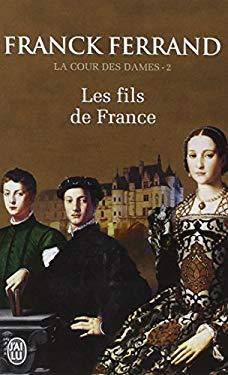 La Cour DES Dames 2/Les Fils De France (French Edition)