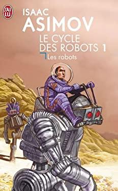 Le Cycle Des Robots 1 Les Robots