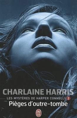 Les Mysteres de Harper Connelly - 2: Pieges D'Outre-Tombe 9782290025666
