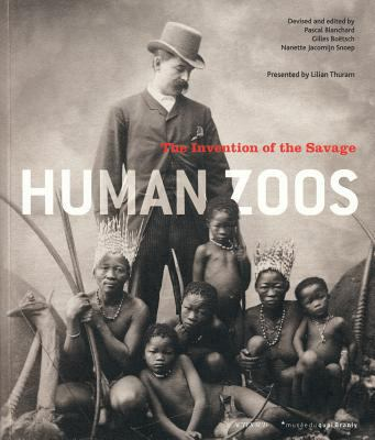 Human Zoos: The Invention of the Savage 9782330002619
