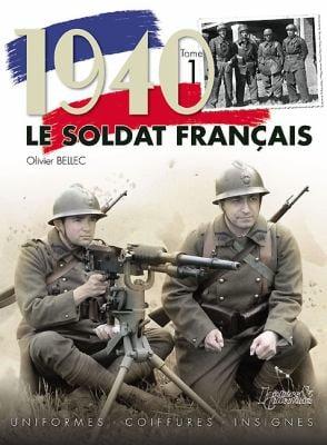 1940 le Soldat Francais, Tome 1: Uniformes, Coiffures, Insignes