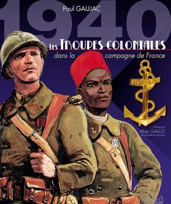1940 Les Troupes Coloniales: Dans La Campagne de France 9782352501565