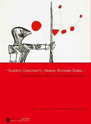 Alberto Giacometti, Arman, Richard Serra...: Des Sculpteurs A L'Epreuve de L'Estampe Au XX Siecle 9782353400119