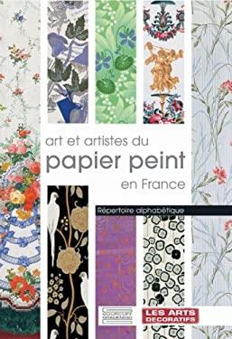Art Et Artistes Du Papier Peint En France: Repertoire Alphabetique 9782353400089