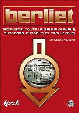 Berliet: 1905-1978. Toute la Gamme: Omnibus, Autocars, Autobus Et Trolleybus 9782352500599
