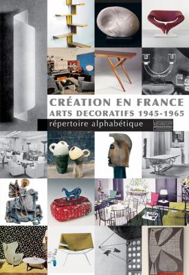 Creation En France: Arts Decoratifs 1945-1965: Repertoire Alphabetique 9782353400195