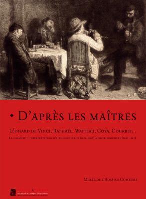 D'Apres les Maitres: Leonard de Vinci, Raphael, Watteau, Goya, Courbet... la Graveure D'Interpretation D'Alphonse Leroy (1820-1902) A Omer 9782353400171