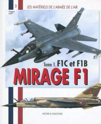 Dassault Mirage F1: Tome 1: Mirage F1C Et F1B