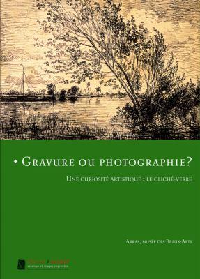 Gravure Ou Photographie?: Une Curiosite Artistique: Le Cliche-Verre 9782353400140