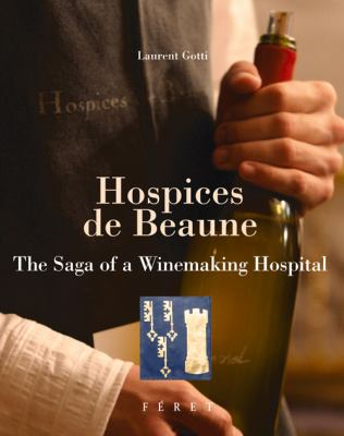 Hospices de Beaune: The Saga of a Winemaking Hospital 9782351560495
