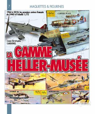 La Gamme Heller-Musee, 1964-2010: 1964 A 2010, les Premiers Avions Francais de 1940 A L'Echelle 1/72 9782352501589