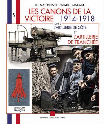 Les Canons de la Victoire, 1914-1918: L'Artillerie de Cote Et L'Artillerie de Tranchee 9782352501619