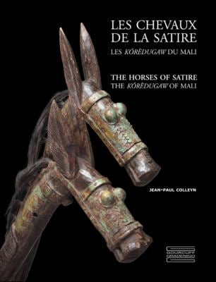 Les Chevaux de la Satire/The Horses Of Satire: Les Koredugaw Du Mali/The Koredugaw Of Mali 9782353400935