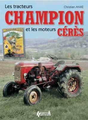 Les Tracteurs Champion Et Les Moteurs Ceres 9782352501091