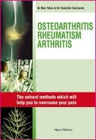 Osteoarthritis, Rheumatisms, Arthritis: Natural Solutions Which Will Change Your Life 9782359340655