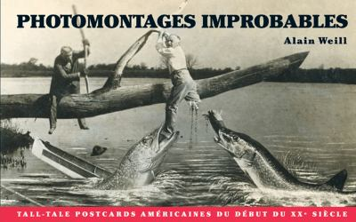 Photomontages Improbables: Tall Tale Post Cards Americaines Du Debut Du XX Siecle 9782353401048