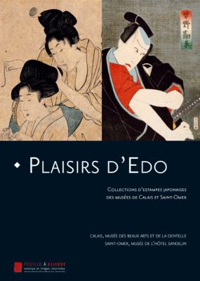 Plaisirs D'Edo: Collections D'Estampes Japonaises Des Museees de Calais Et Saint-Omer 9782353400157