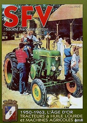 SFV: Societe Francaise Vierzon: De 1950 A 1963, les Machines Agricoles Et Tracteurs A Huile Lourde 9782352501084