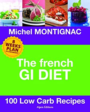 The French GI Diet: 100 Low Carb Recipes 9782359340402
