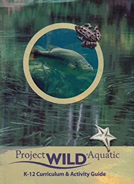 Project Wild Aquatic: K - 12 Curriculum & Activity Guide