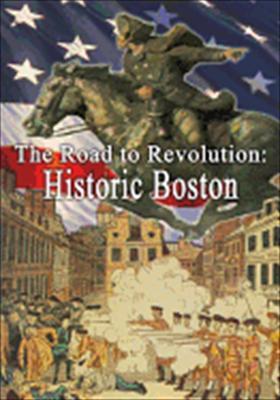 The Road to Revolution: Historic Boston