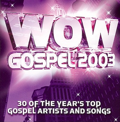 Wow Gospel 2003: 30 of the Year's Top Gospel Artists and Songs 0012414321329