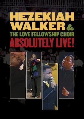 Absolutely Live! Hezekiah Walker & the Love Fellowship Crusade Choir