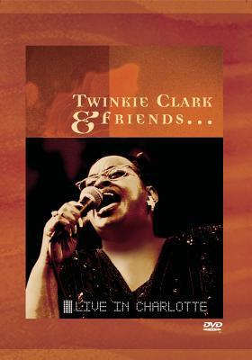 Twinkie Clark & Friends: Live in Charlotte