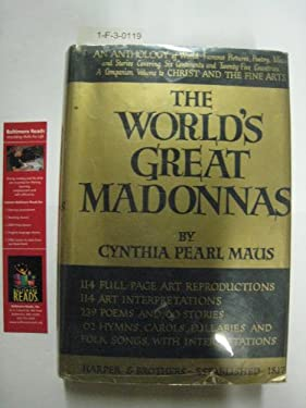 World's Great Madonnas, An Anthology of Pictures, Poetry, Music, and Stories Cen