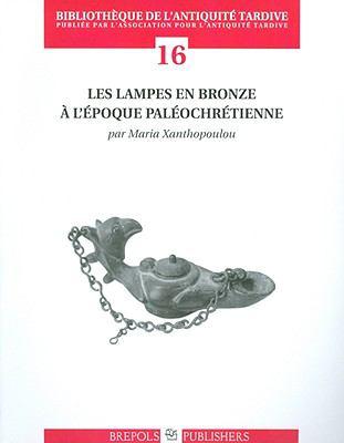 Les Lampes En Bronze A L'Epoque Paleochretienne 9782503533698