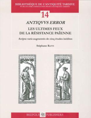 Antiquus Error: Les Ultimes Feux de la Resistance Paienne 9782503532615