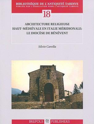Architecture Religieuse Haut-Medievale En Italie Meridionale: Le Diocese de Benevent 9782503533889