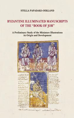Byzantine Illuminated Manuscripts of the Book of Job: A Preliminary Study of the Miniature Illustrations, Its Origin and Development