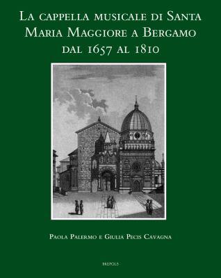 La Cappella Musicale Di Santa Maria Maggiore a Bergamo Dal 1657 Al 1810 9782503510330