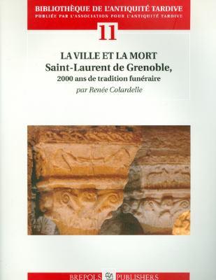 La Ville Et La Mort. 2000 ANS de Tradition Funeraire a Grenoble: Saint-Laurent 9782503528182
