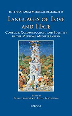 Languages of Love and Hate: Conflict, Communication, and Identity in the Medieval Mediterranean 9782503520643