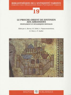 Le Proche-Orient de Justinien Aux Abassides: Actes Du Colloque International de Paris, Inha, 18-20 Octobre 2007 9782503535722