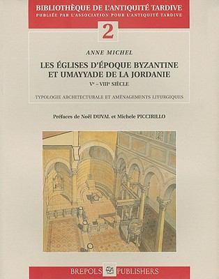 Les Eglises D'Epoques Byzantine Et Umayyade de la Jordanie: Ve-VIIIe Siecle 9782503511726