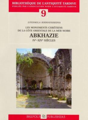 Les Monuments Chretiens de La Cote Orientale de La Mer Noire: Abkhazie: IVe-XIVe Siecles 9782503523873