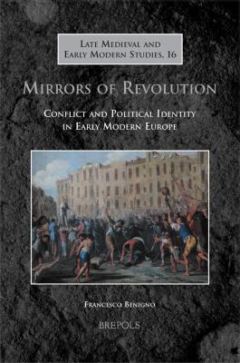 Mirrors of Revolution: Conflict and Political Identity in Early Modern Europe 9782503528977