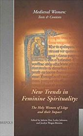 New Trends in Feminine Spirituality: The Holy Women of Liege and Their Impact. (Mwtc 2)