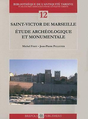 Saint Victor de Marseille: Etude Archeologique Et Monumentale 9782503532578