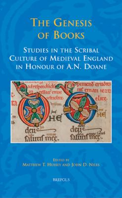 The Genesis of the Book: Studies in the Scribal Culture of Medieval England in Honour of A. N. Doane